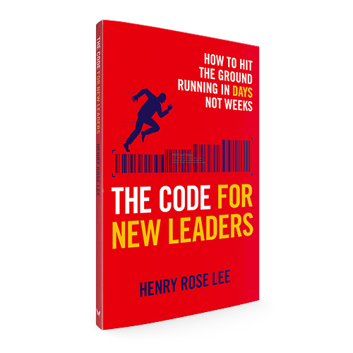 The Code for New Leaders: How to hit the ground running in days not weeks