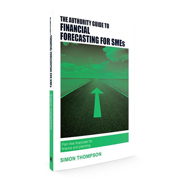 The Authority Guide to Financial Forecasting for SMEs: Pain-free financials for finance and planning