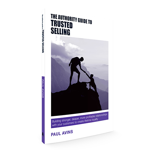 The Authority Guide to Trusted Selling: Building stronger, deeper and more profitable relationships with your customers to create lifetime loyalty