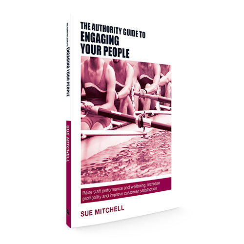 The Authority Guide to Engaging Your People: Raise staff performance and wellbeing, increase profitability and improve customer satisfaction