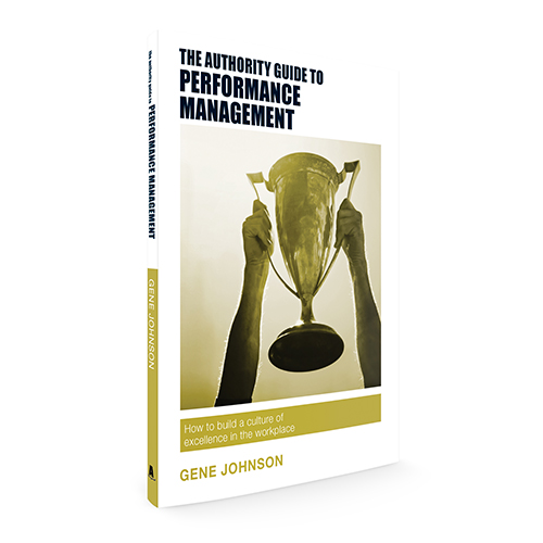 The Authority Guide to Performance Management: How to build a culture of excellence in the workplace