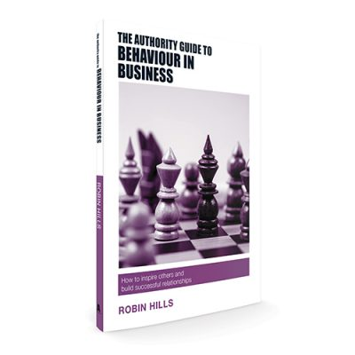 The Authority Guide to Behaviour in Business: How to inspire others and build successful relationships