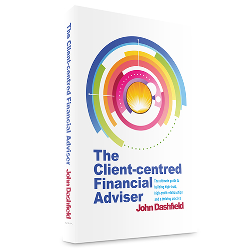 The Client-centred Financial Adviser: The ultimate guide to building high-trust, high-profit relationships and a thriving practice