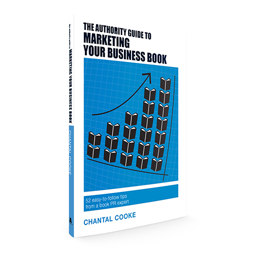 The Authority Guide to Marketing Your Business Book: 52 easy-to-follow tips from a book PR expert