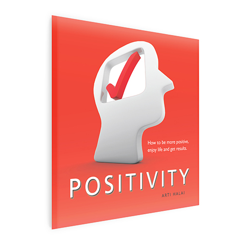 Positivity: How to become more positive, enjoy life and get results