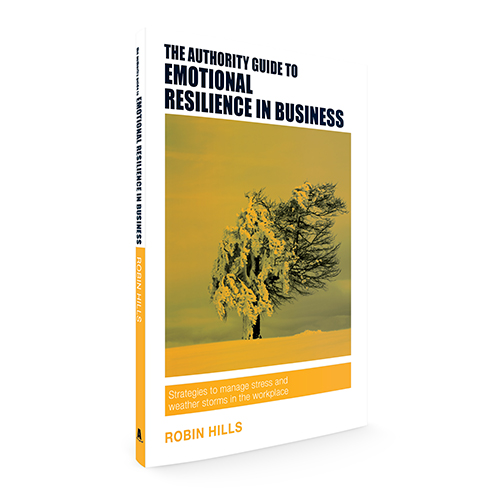 The Authority Guide to Emotional Resilience in Business: Strategies to manage stress and weather storms in the workplace