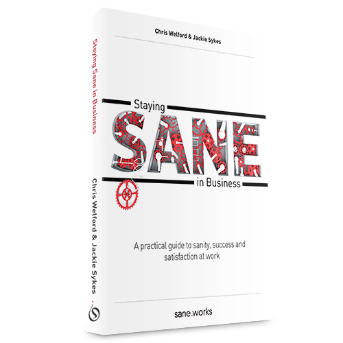 Staying Sane in Business: A practical guide to sanity, success and satisfaction at work