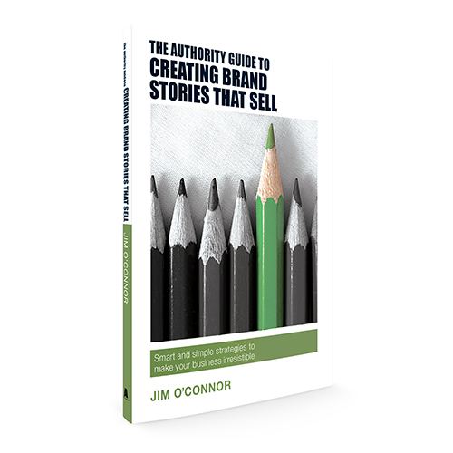 The Authority Guide to Creating Brand Stories that Sell: Smart and simple strategies to make your business irresistible