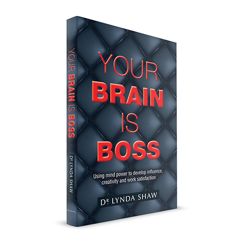 Your Brain is Boss: Using mind power to develop influence, creativity and work satisfaction